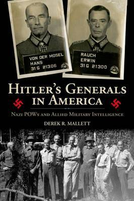 Hitler's Generals in America: Nazi POWs and Allied Military Intelligence