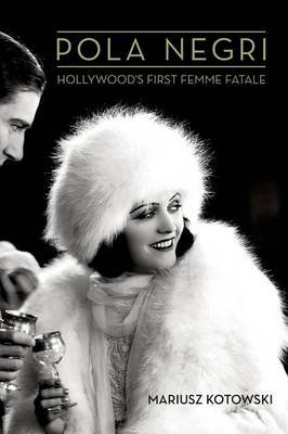 Pola Negri: Hollywood's First Femme Fatale