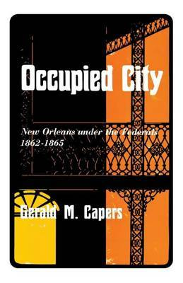 Occupied City: New Orleans Under the Federals 1862-1865