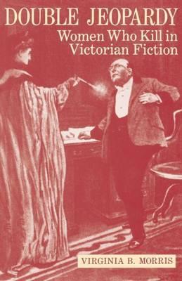 Double Jeopardy: Women Who Kill in Victorian Fiction