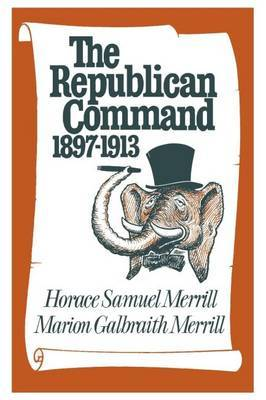 The Republican Command: 1897-1913