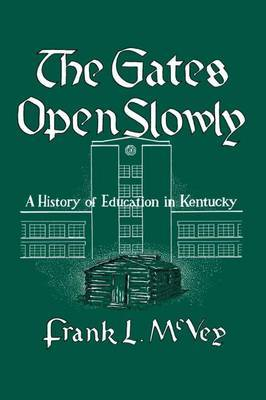 The Gates Open Slowly: A History of Education in Kentucky