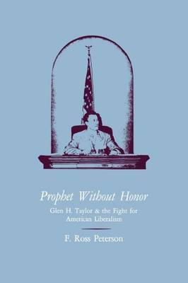 Prophet Without Honor: Glen H. Taylor and the Fight for American Liberalism