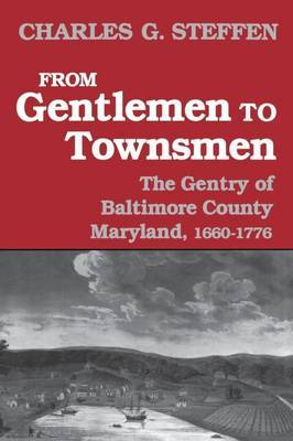 From Gentlemen to Townsmen: The Gentry of Batimore County Maryland, 1660-1776