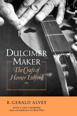 Dulcimer Maker: The Craft of Homer Ledford