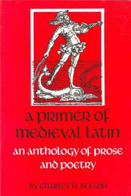 A Primer of Medieval Latin: An Anthology of Prose and Poetry