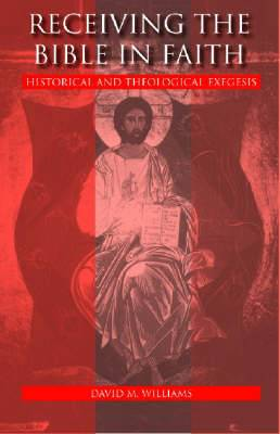 Receiving the Bible in Faith: Historical and Theological Exegesis