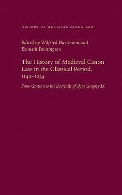 The History of Medieval Canon Law in the Classical Period, 1140-1234: From Gratian to the Decretals of Pope Gregory IX