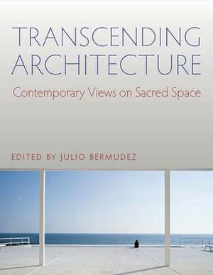 Transcending Architecture: Contemporary Views on Sacred Space