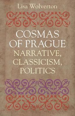 Cosmas of Prague: Narrative, Classicism, Politics