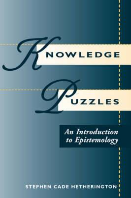 Knowledge Puzzles: An Introduction to Epistemology