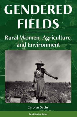 Gendered Fields: Rural Women, Agriculture and Environment
