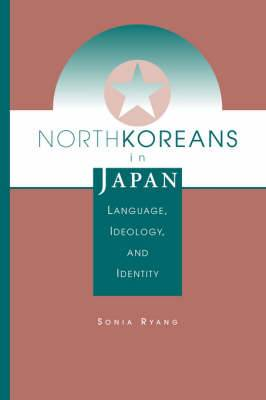 North Koreans in Japan: Language, Ideology, and Identity
