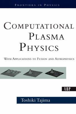 Computational Plasma Physics: With Applications To Fusion And Astrophysics