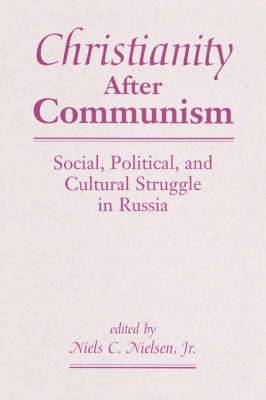 Christianity After Communism: Social, Political and Cultural Struggle in Russia