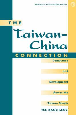 The Taiwan-China Connection: Democracy and Development Across the Taiwan Straits
