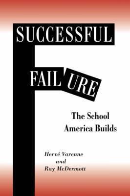 Successful Failure: The School America Builds