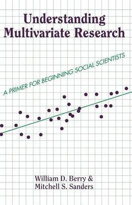 Understanding Multivariate Research: A Primer for Beginning Social Scientists