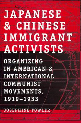 Japanese and Chinese Immigrant Activists: Organizing in American and International Communist Movements, 1919-1933