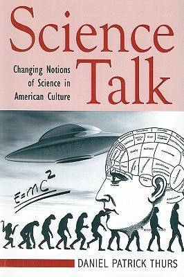 Science Talk: Changing Notions of Science in American Culture