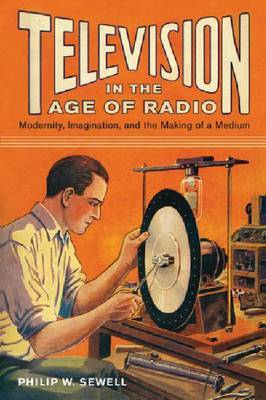 Television in the Age of Radio: Modernity, Imagination, and the Making of a Medium