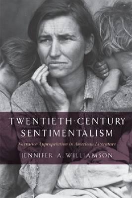 Twentieth-Century Sentimentalism: Narrative Appropriation in American Literature