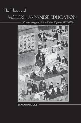 The History of Modern Japanese Education: Constructing the National School System, 1872-1890