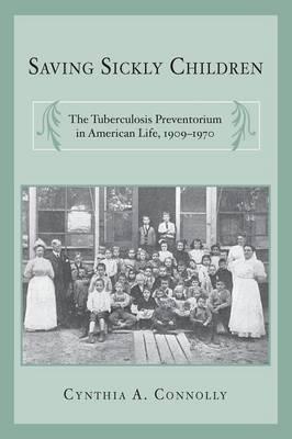 Saving Sickly Children: The Tuberculosis Preventorium in American Life, 1909-1970