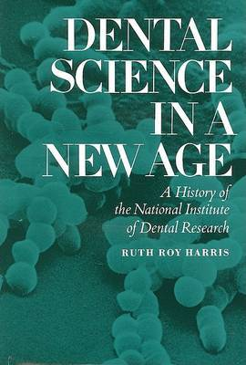 Dental Science in a New Age: A History of the National Institute of Dental Research