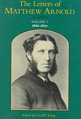 The Letters of Matthew Arnold: v. 3: 1866-70