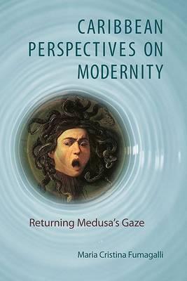 Caribbean Perspectives on Modernity: Returning Medusa's Gaze