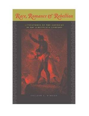 Race, Romance and Rebellion: Literatures of the Americas in the Nineteenth Century