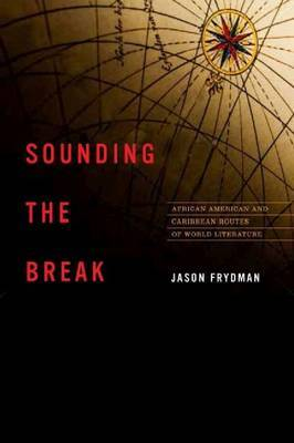 Sounding the Break: African American and Caribbean Routes of World Literature