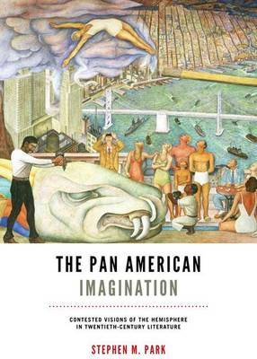 Pan American Imagination: Contested Visions of the Hemisphere in Twentieth-Century Literature