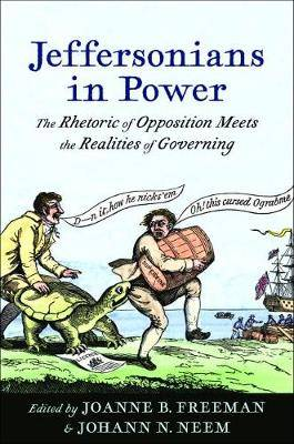 Jeffersonians in Power: The Rhetoric of Opposition Meets the Realities of Governing