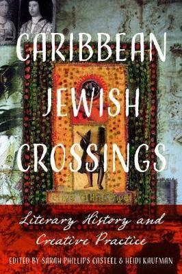Caribbean Jewish Crossings: Literary History and Creative Practice