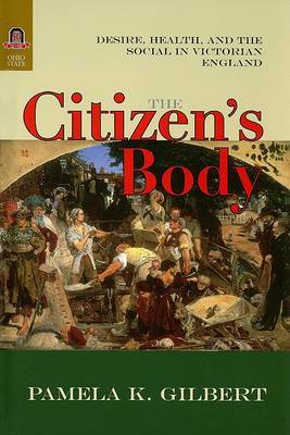 The Citizen's Body: Desire, Health, and the Social in Victorian England