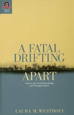 A Fatal Drifting Apart: Democratic Social Knowledge and Chicago Reform