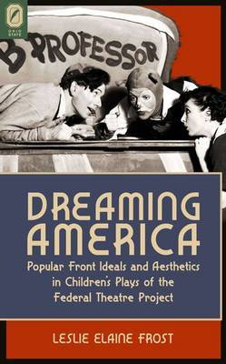 Dreaming America: Popular Front Ideals and Aesthetics in Children's Plays of the Federal Theatre Project