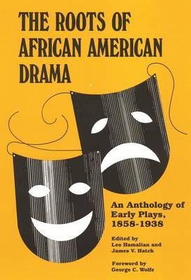 The Roots of African-American Drama: An Anthology of Early Plays, 1858-1938