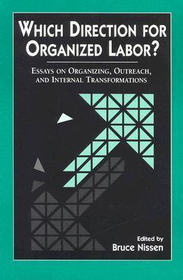 Which Direction for Organized Labor?: Essays on Organizing, Outreach and Internal Transformations