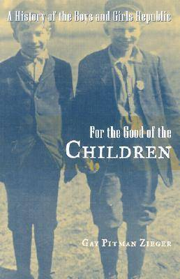For the Good of the Children: A History of the Boys and Girls Republic