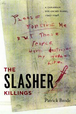 The Slasher Killings: A Canadian Sex-crime Panic, 1945-1946