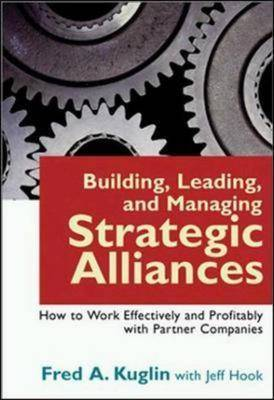 Building, Leading and Managing Strategic Alliances: How to Work Effectively and Profitably with Partner Companies