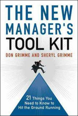The New Manager's Toolkit: 21 Things You Need to Know to Hit the Ground Running