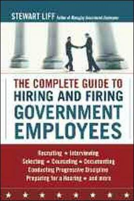 COMPLETE GUIDE TO HIRING AND FIRING GOVERNMENT EMPLOYEES THE