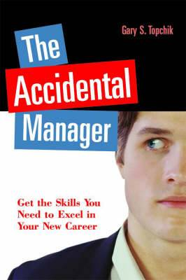 The Accidental Manager: Get the Skills You Need to Excel in Your New Career