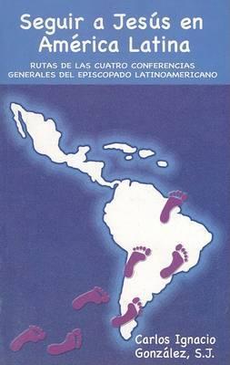 Seguir A Jesus en America Latina: Rutas de las Cuatro Conferencias Generales del Episcopado Latinoamericano