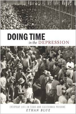 Doing Time in the Depression: Everyday Life in Texas and California Prisons