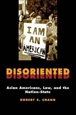 Disoriented: Asian Americans, Law, and the Nation-State